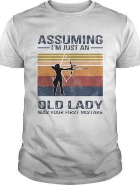 Archery Assuming Im Just An Old Lady Was Your First Mistake shirt