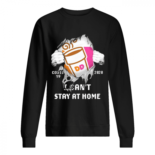 Blood Inside Me Dunkin' Donuts COVID-19 2020 I Can't Stay At Home  Unisex Sweatshirt