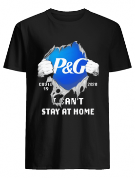 Blood inside me Procter & Gamble covid-19 2020 I can't stay at home shirt