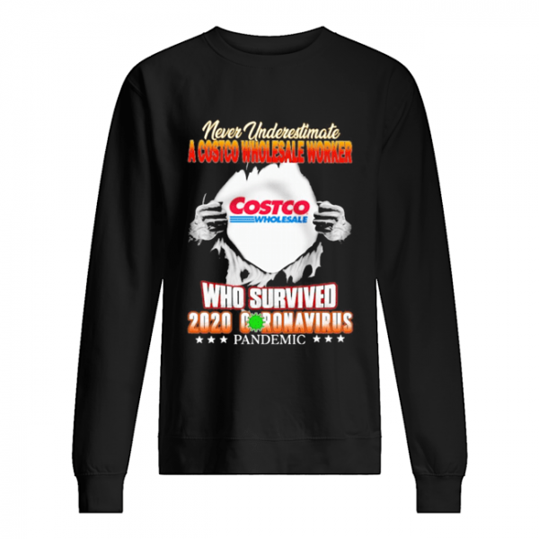 Blood inside me never Underestimate A Costco Wholesale Worker who survived 2020 coronavirus Pandemic  Unisex Sweatshirt
