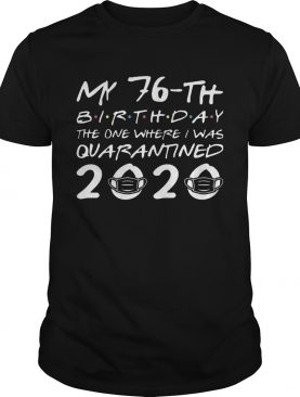 Born In 1944 My 76th Birthday The One Where I Was Quarantined 2020 Classic shirt