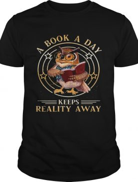 Cute Owl A Book A Day Keeps Reality Away shirt