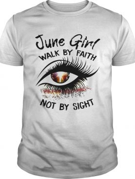 Eye June Girl Walk By Faith Not By Sight shirt
