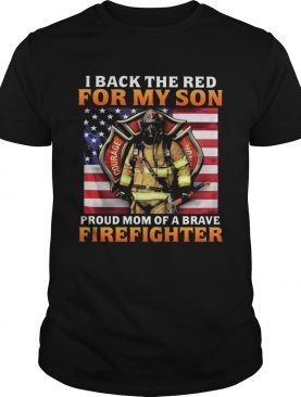 Firefighter Honor Courage Valor I back the red for my son proud mom of brave firefighter american s