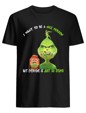 Grinch and his dog mask I want to be a nice person but everyone is just so stupid shirt