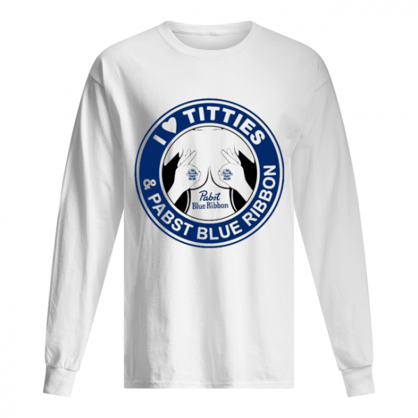 I Love Tities And Pabst Blue Ribbon  Long Sleeved T-shirt