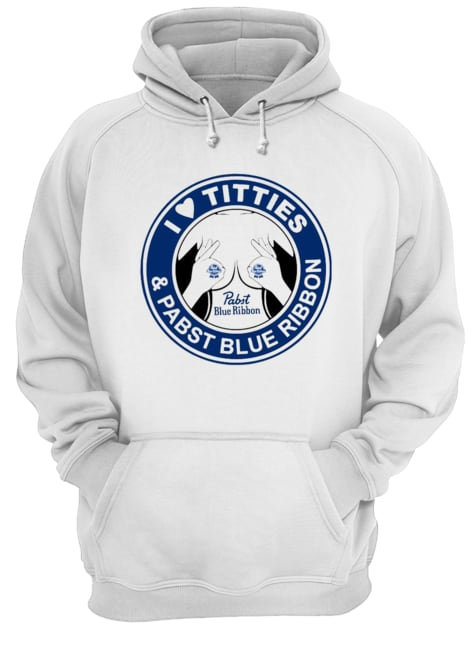 I Love Tities And Pabst Blue Ribbon  Unisex Hoodie