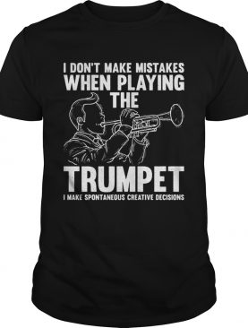 I dont make mistake when playing the trumpet I make spontaneous shirt