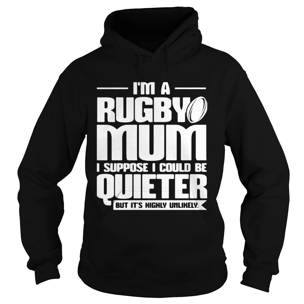 Im a rugby mum I suppose I could be quiet but its highly unlikely Hoodie