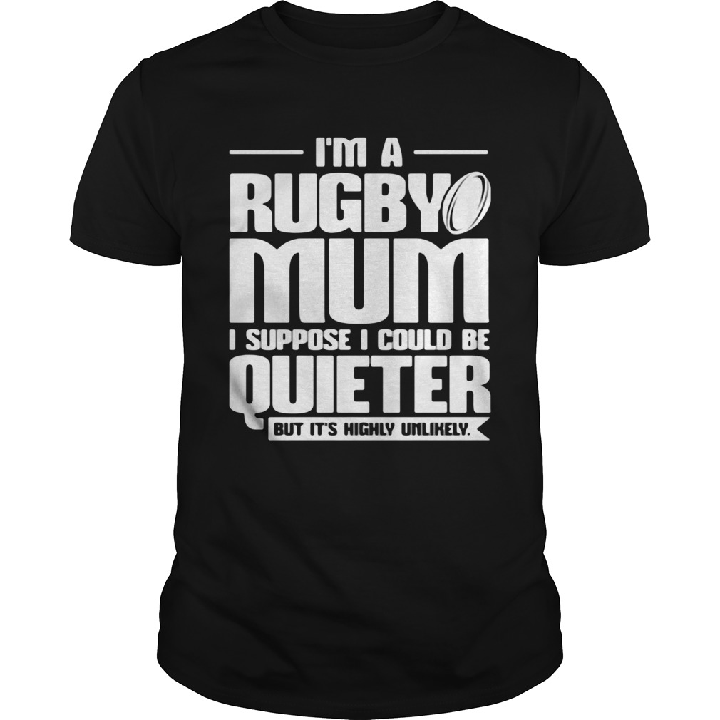 Im a rugby mum I suppose I could be quiet but its highly unlikely Unisex