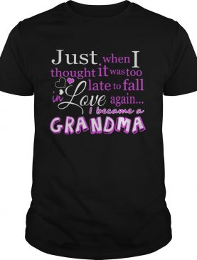 Just When I Thought It Was Too Late To Fall In Love Again Grandma shirt