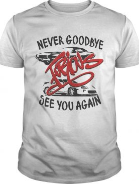 Never goodbye furious see you again shirt