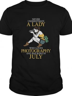 Never underestimate a lady who loves photography and was born in July shirt
