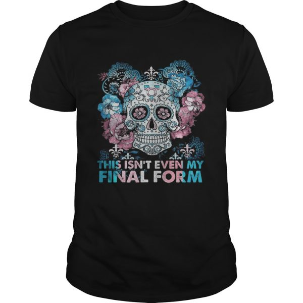 Skull This Isnt Even My Final Form  Unisex