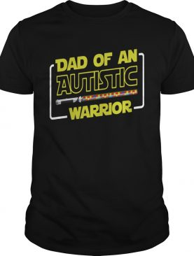 Star Wars Dad Of An Autistic Warrior shirt