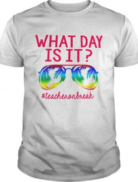 Teacher On Break What Day Is It shirt