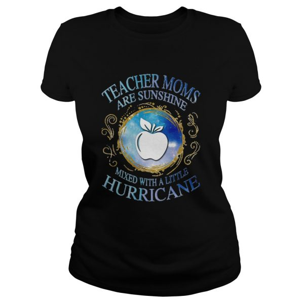 Teacher moms are sunshine mixed with a little hurricane apple  Classic Ladies