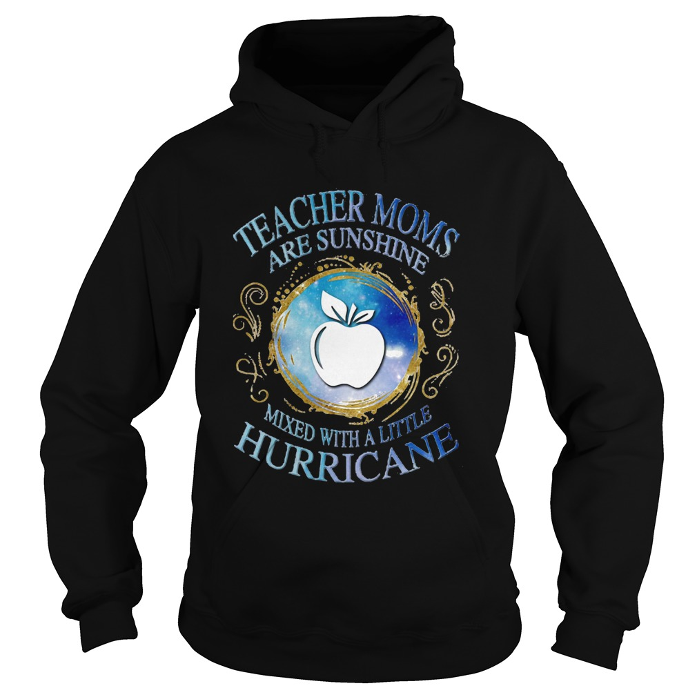 Teacher moms are sunshine mixed with a little hurricane apple Hoodie
