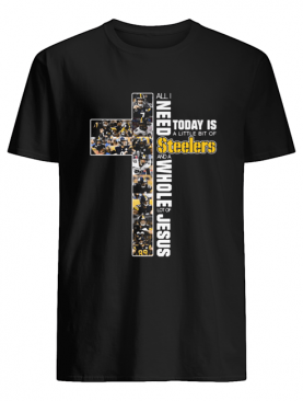 All I need today is a little bit of Pittsburgh Steelers and a whole lot of jesus shirt