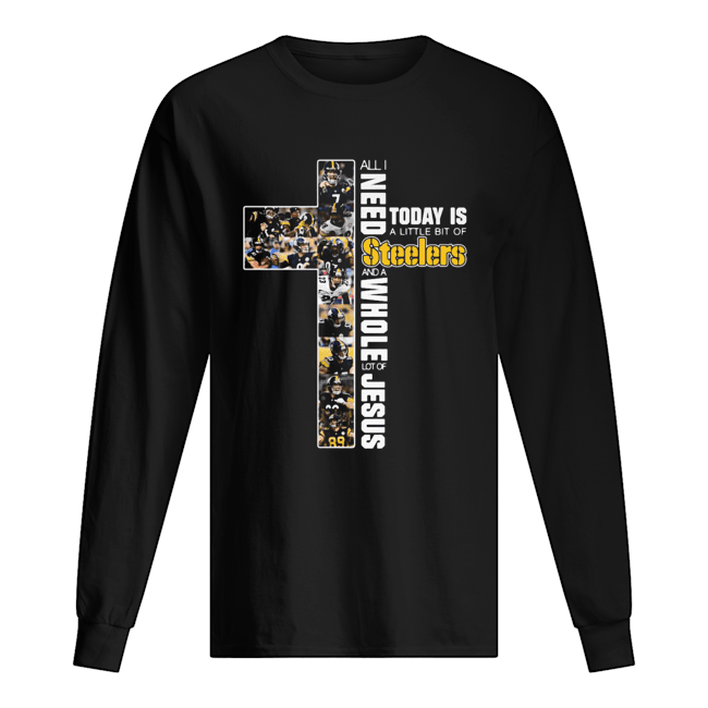 All I need today is a little bit of Pittsburgh Steelers and a whole lot of jesus Long Sleeved T-shirt
