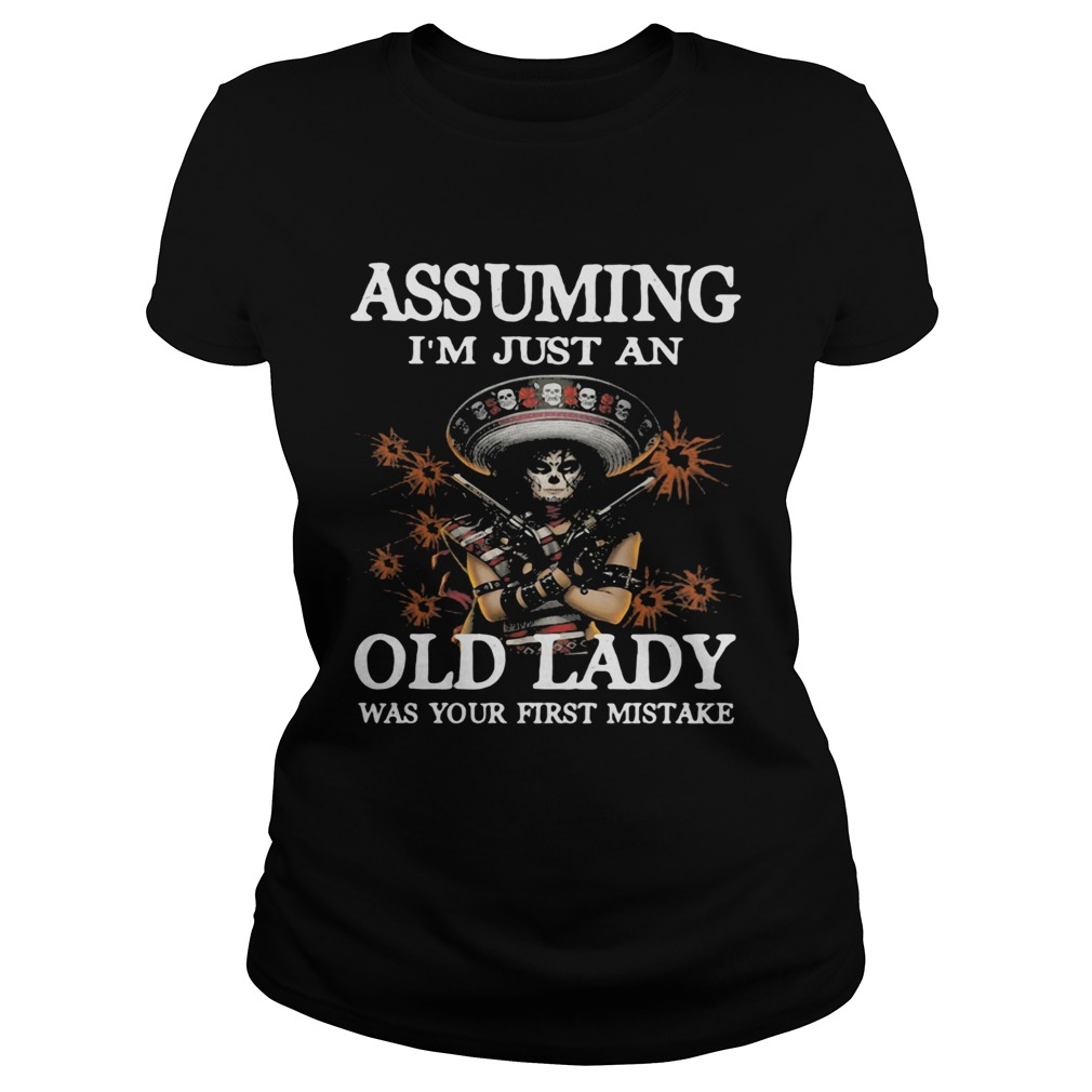 Assuming Im Just An Old Lady Was Your First Mistake Classic Ladies