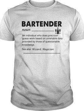 Bartender Noun An Individual Who Does Precision GuessWork Based On Unreliable Data Provided By Tho