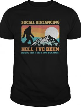 Bigfoot social distancing hell Ive been doing that shit shit for decades vintage shirt
