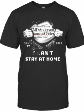 Blood Inside The University Of Texas Md Anderson Cancer Center Covid 19 2020 I Can't Stay At Home T-Shirt