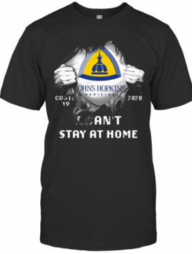 Blood Insides Johns Hopkins Medicine Covid 19 2020 I Can't Stay At Home T-Shirt