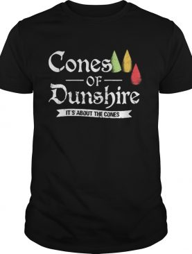 Cones of dunshire its about the comes shirt