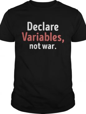 Declare Variables Not War Premium shirt