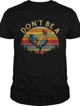 Dont be a chicken vintage retro shirt
