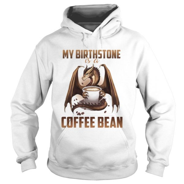 Dragon my birthstone is a coffee bean  Hoodie