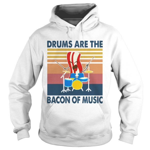 Drums are the bacon of music vintage  Hoodie