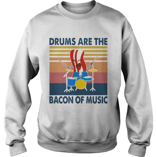 Drums are the bacon of music vintage  Sweatshirt