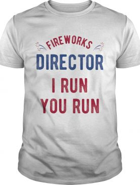 Firework director i run you run america 4th of july independence day shirt