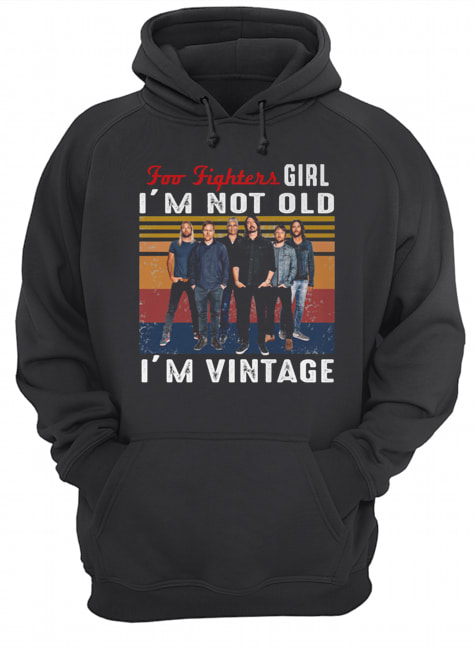 Foo fighters girl i'm not old i'm vintage retro  Unisex Hoodie