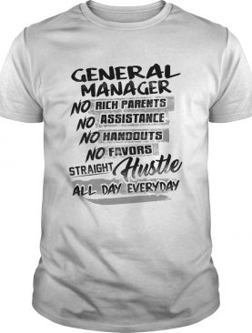 General manager no rich parents no assistance no handouts no favors straight hustle all day everyda