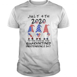Gnomes July 4th 2020 The Year When We Were Quarantined Independence Day  Unisex