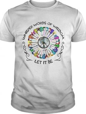Guitars Whisper Words Of Wisdom Let It Be shirt