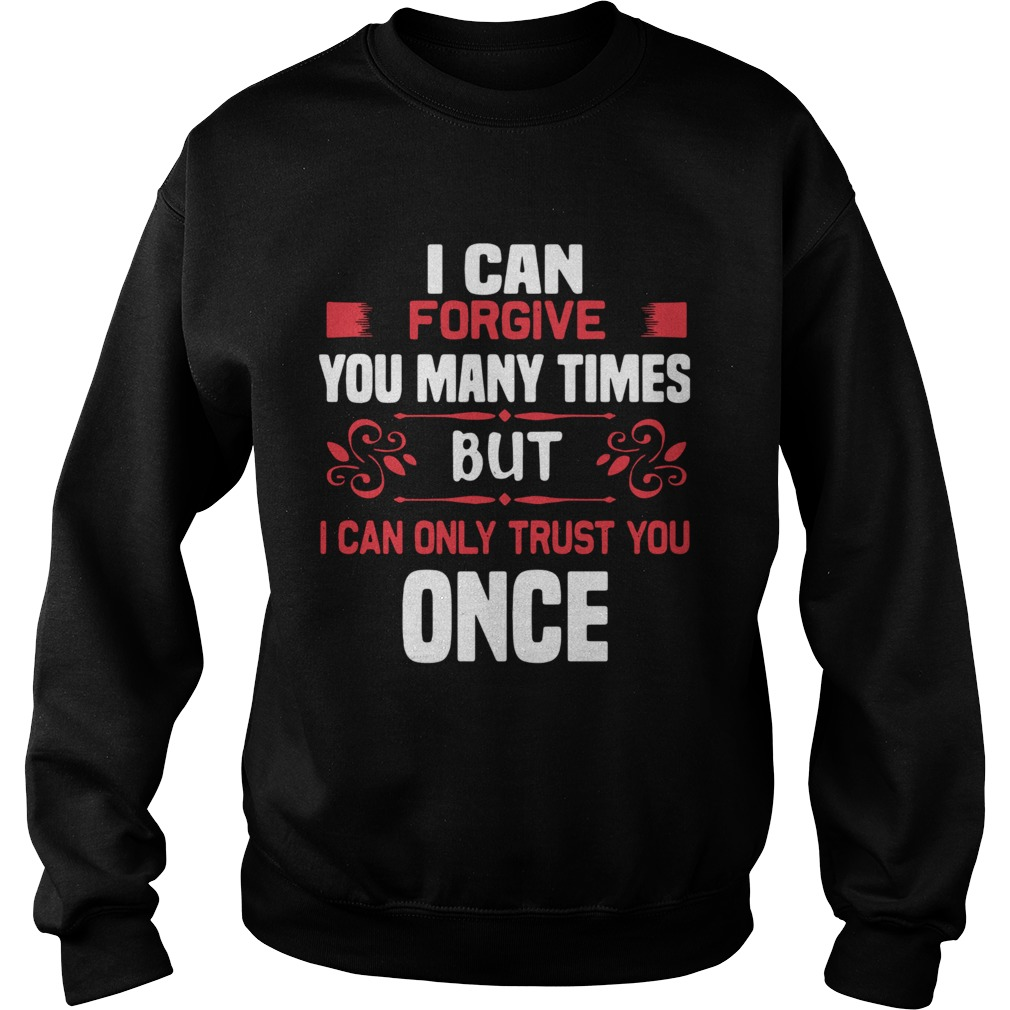 I Can Forgive You Many Times But I Can Only Trust You Once Sweatshirt