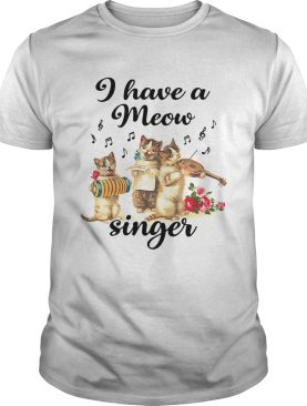 I Have A Meow Singer shirt