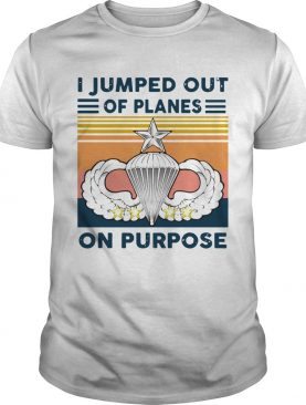 I Jumped Out Of Planes On Purpose Vintage shirt