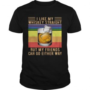 I Like My Whiskey Straight But My Friends Can Go Either Way Vintage  Unisex