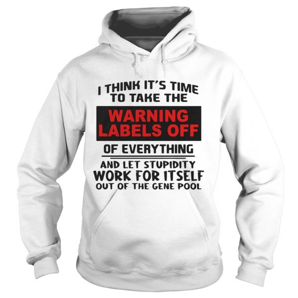 I think its time to take the warning labels off of everything and let stupidity  Hoodie