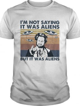 Im not saying it was aliens but it was aliens vintage retro shirt