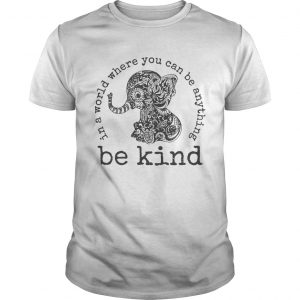 In a world where you can be anything Be Kind  Unisex