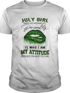 July girl make no mistake my personality is who I am my attitude lip weed shirt