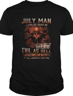 July man I can be mean Af sweet as candy cold as ice and evil as hell shirt