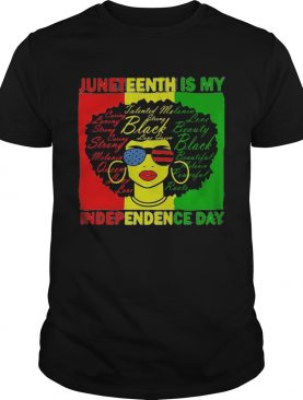 Juneteenth Is My Independence Day Black Women shirt